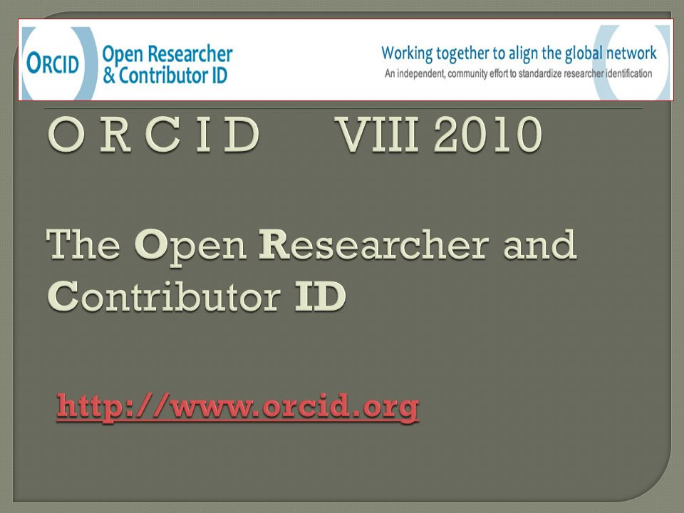 O R C I D VIII 2010 The Open Researcher and Contributor ID http://www