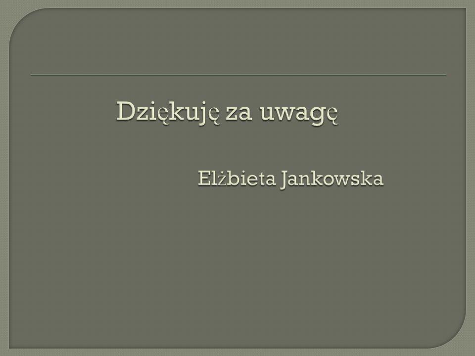 Dziękuję za uwagę Elżbieta Jankowska