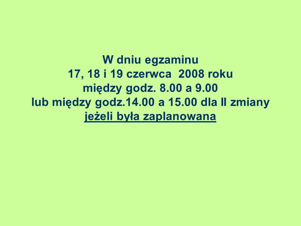 W dniu egzaminu 17, 18 i 19 czerwca 2008 roku między godz. 8. 00 a 9
