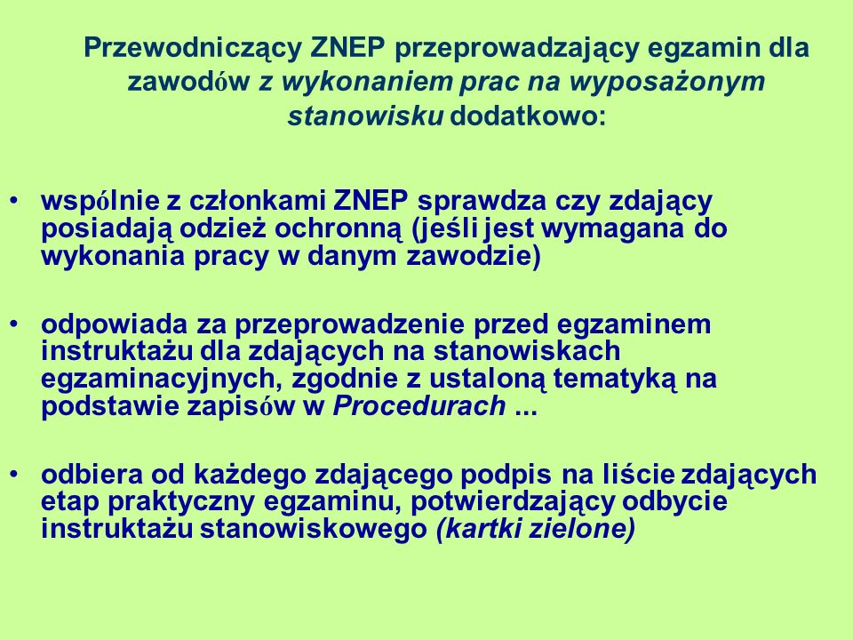 Przewodniczący ZNEP przeprowadzający egzamin dla zawodów z wykonaniem prac na wyposażonym stanowisku dodatkowo: