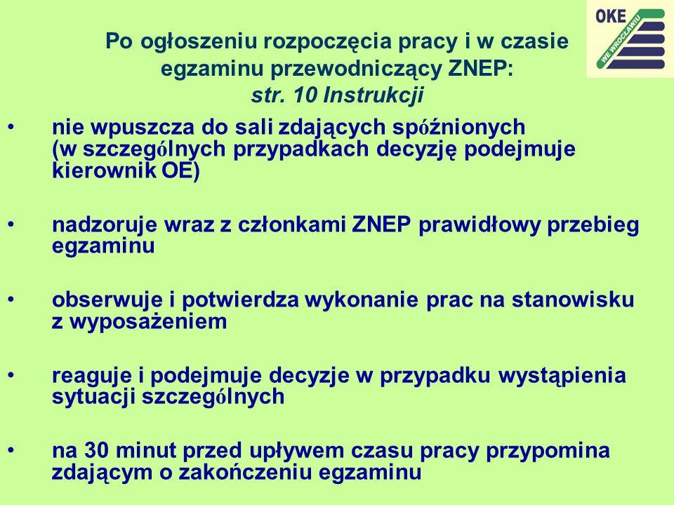 Po ogłoszeniu rozpoczęcia pracy i w czasie egzaminu przewodniczący ZNEP: str. 10 Instrukcji