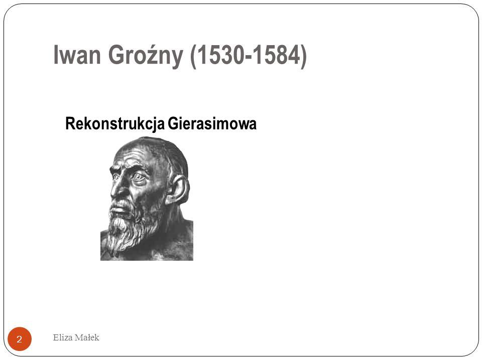 Iwan Groźny (1530-1584) Rekonstrukcja Gierasimowa Eliza Małek