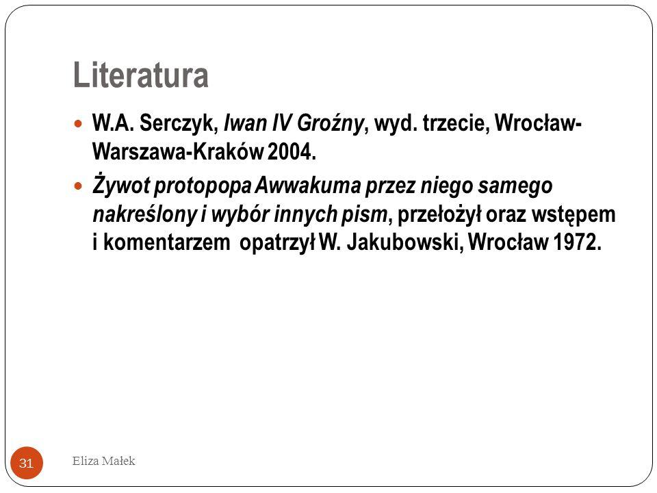 LiteraturaW.A. Serczyk, Iwan IV Groźny, wyd. trzecie, Wrocław- Warszawa-Kraków 2004.