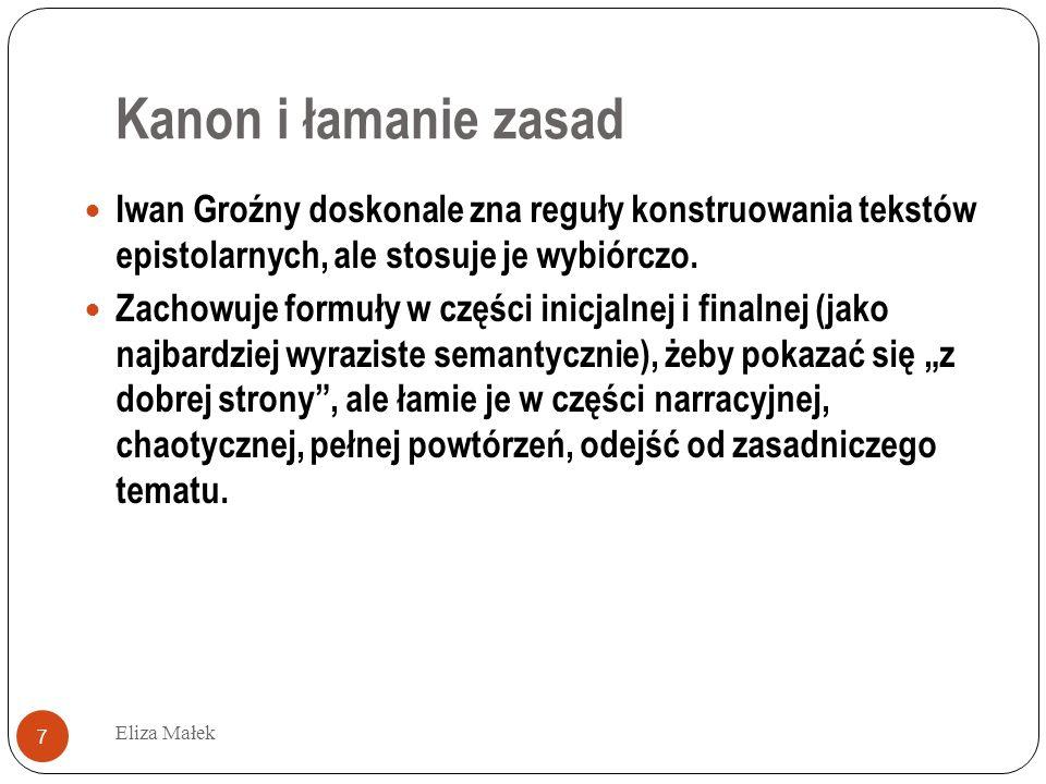 Kanon i łamanie zasad Iwan Groźny doskonale zna reguły konstruowania tekstów epistolarnych, ale stosuje je wybiórczo.