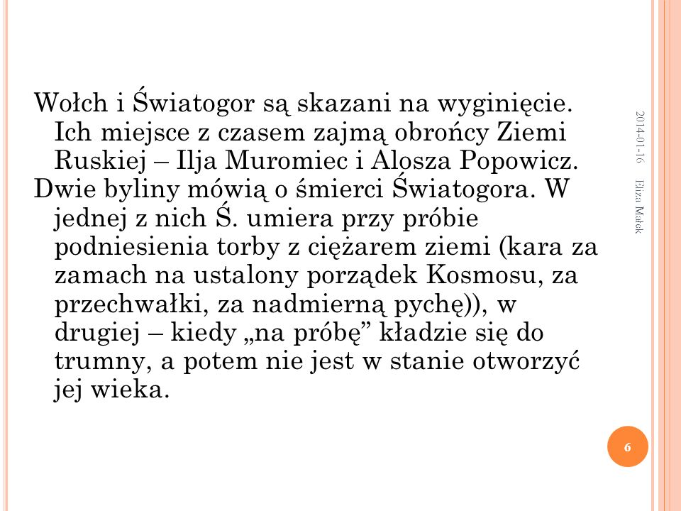 2017-03-26 Wołch i Światogor są skazani na wyginięcie. Ich miejsce z czasem zajmą obrońcy Ziemi Ruskiej – Ilja Muromiec i Alosza Popowicz.