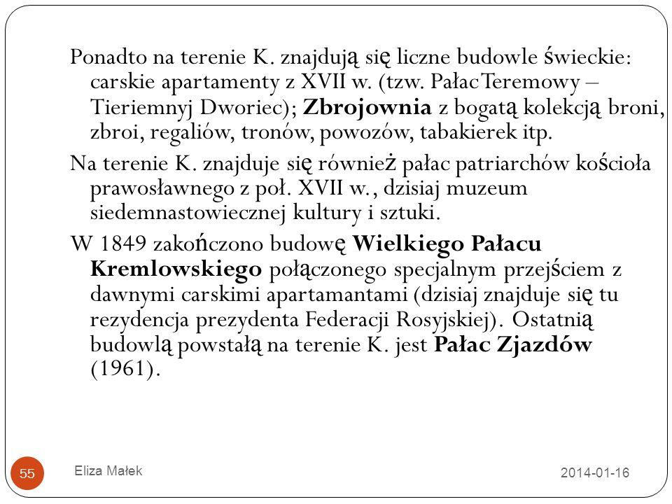 Ponadto na terenie K. znajdują się liczne budowle świeckie: carskie apartamenty z XVII w. (tzw. Pałac Teremowy – Tieriemnyj Dworiec); Zbrojownia z bogatą kolekcją broni, zbroi, regaliów, tronów, powozów, tabakierek itp.