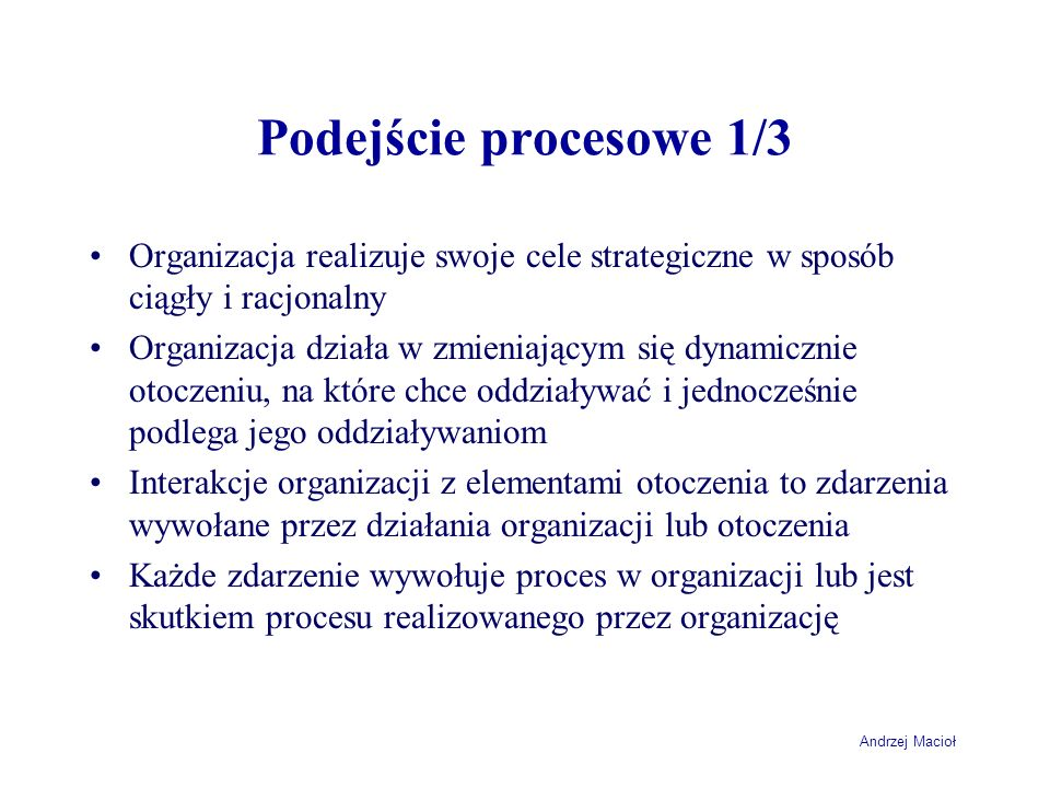 Podejście procesowe 1/3Organizacja realizuje swoje cele strategiczne w sposób ciągły i racjonalny.