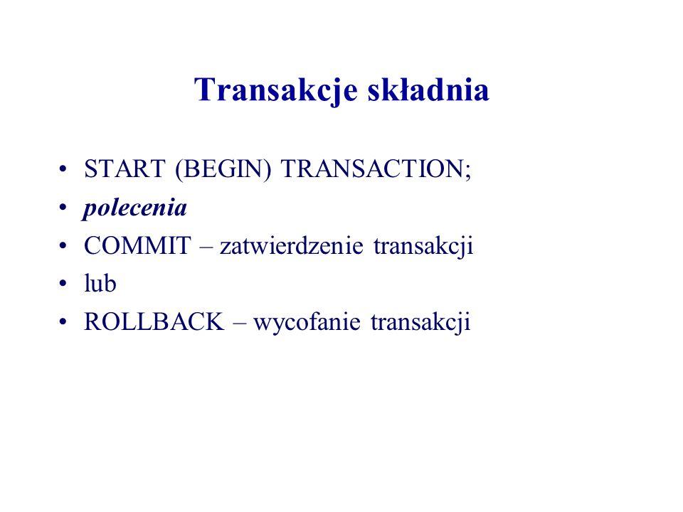 Transakcje składnia START (BEGIN) TRANSACTION; polecenia