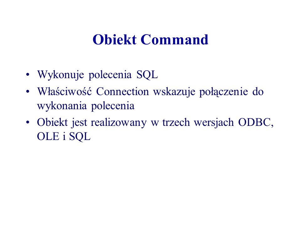 Obiekt Command Wykonuje polecenia SQL