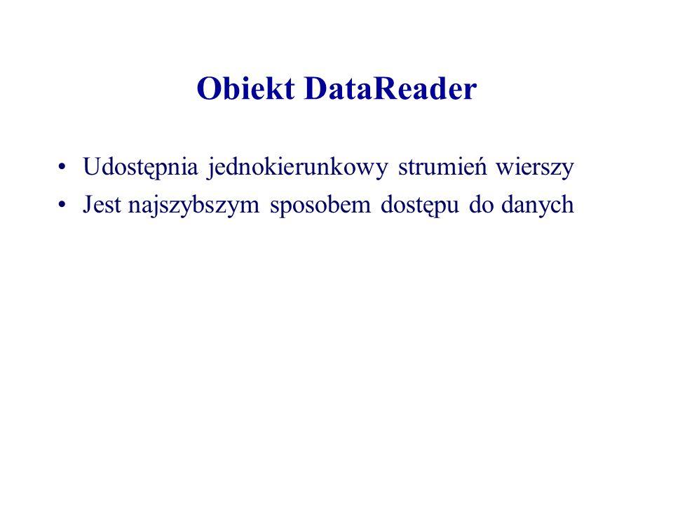 Obiekt DataReader Udostępnia jednokierunkowy strumień wierszy