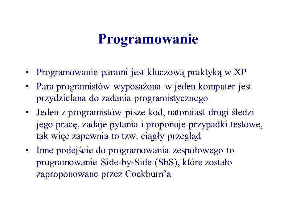 Programowanie Programowanie parami jest kluczową praktyką w XP