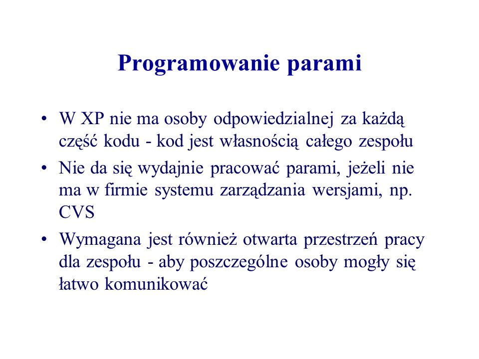Programowanie parami W XP nie ma osoby odpowiedzialnej za każdą część kodu - kod jest własnością całego zespołu.
