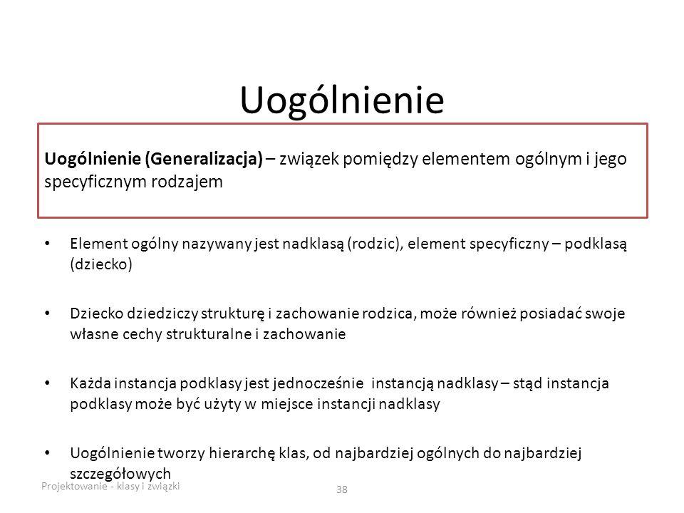 Uogólnienie Uogólnienie (Generalizacja) – związek pomiędzy elementem ogólnym i jego specyficznym rodzajem.