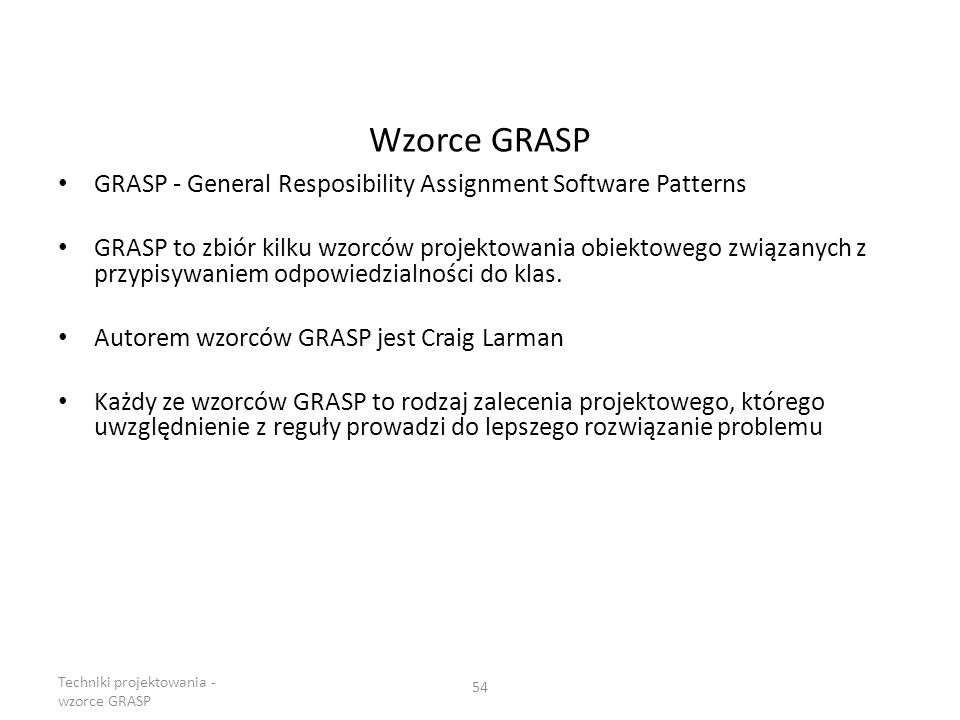 Wzorce GRASP GRASP - General Resposibility Assignment Software Patterns.
