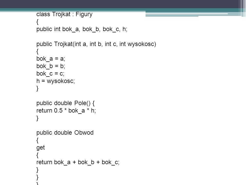 class Trojkat : Figury { public int bok_a, bok_b, bok_c, h; public Trojkat(int a, int b, int c, int wysokosc)
