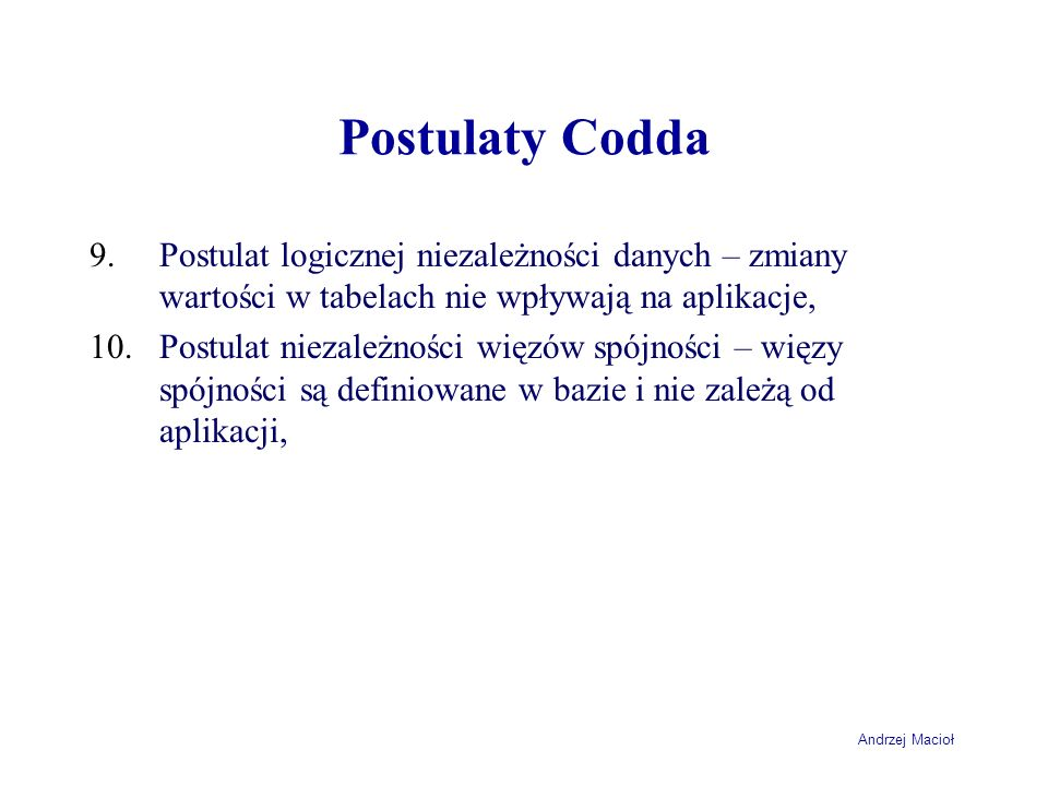 Postulaty CoddaPostulat logicznej niezależności danych – zmiany wartości w tabelach nie wpływają na aplikacje,