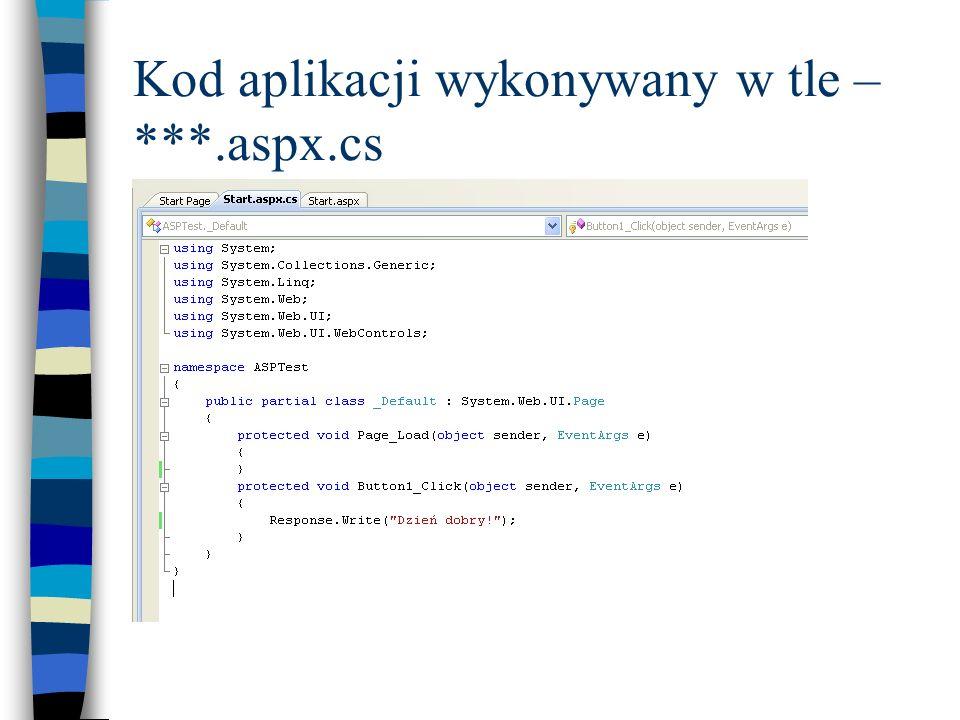 Kod aplikacji wykonywany w tle – ***.aspx.cs