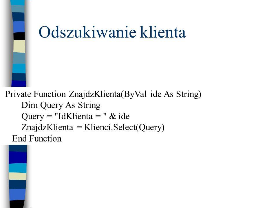 Odszukiwanie klienta Private Function ZnajdzKlienta(ByVal ide As String) Dim Query As String. Query = IdKlienta = & ide.
