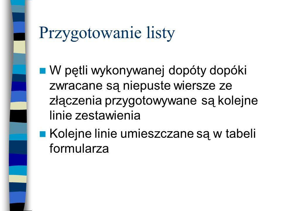 Przygotowanie listy W pętli wykonywanej dopóty dopóki zwracane są niepuste wiersze ze złączenia przygotowywane są kolejne linie zestawienia.