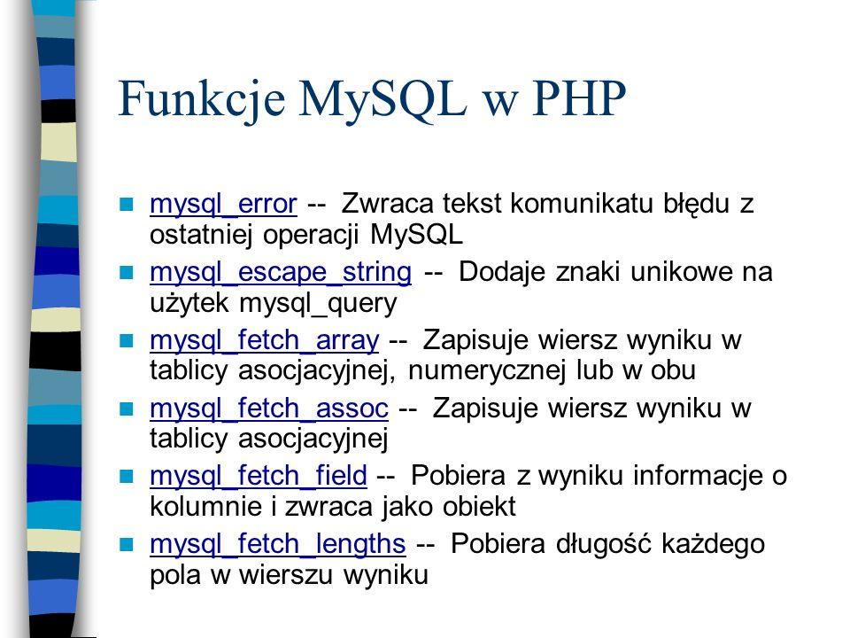 Funkcje MySQL w PHP mysql_error -- Zwraca tekst komunikatu błędu z ostatniej operacji MySQL.