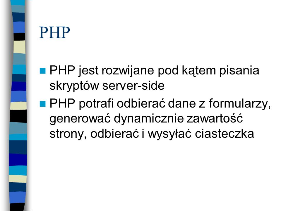 PHP PHP jest rozwijane pod kątem pisania skryptów server-side