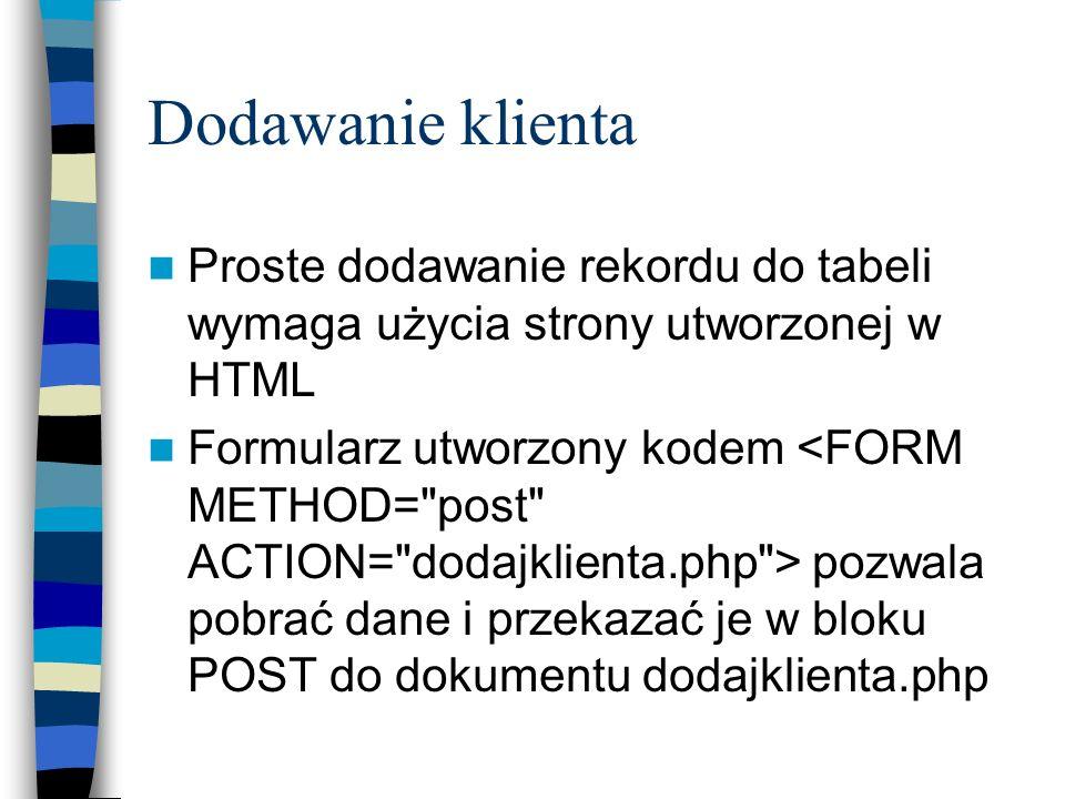 Dodawanie klientaProste dodawanie rekordu do tabeli wymaga użycia strony utworzonej w HTML.