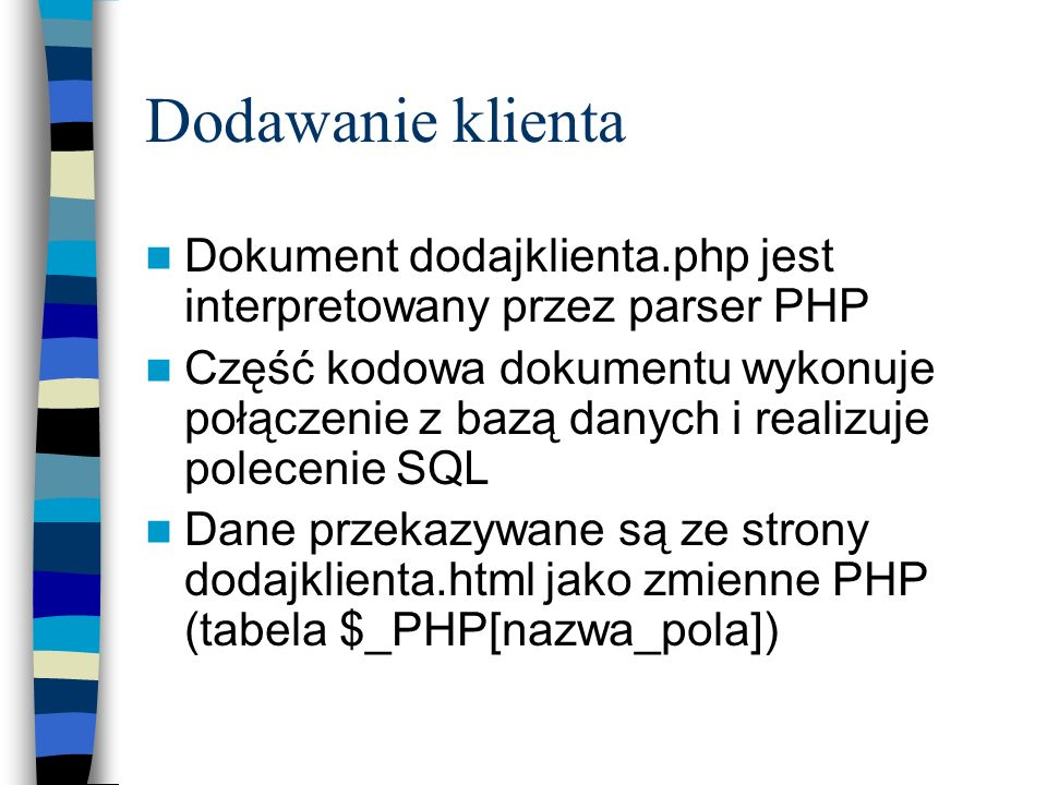 Dodawanie klienta Dokument dodajklienta.php jest interpretowany przez parser PHP.
