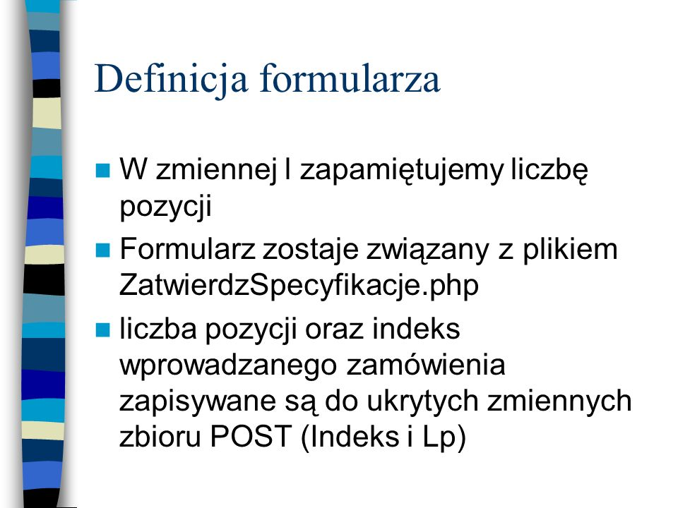 Definicja formularza W zmiennej l zapamiętujemy liczbę pozycji