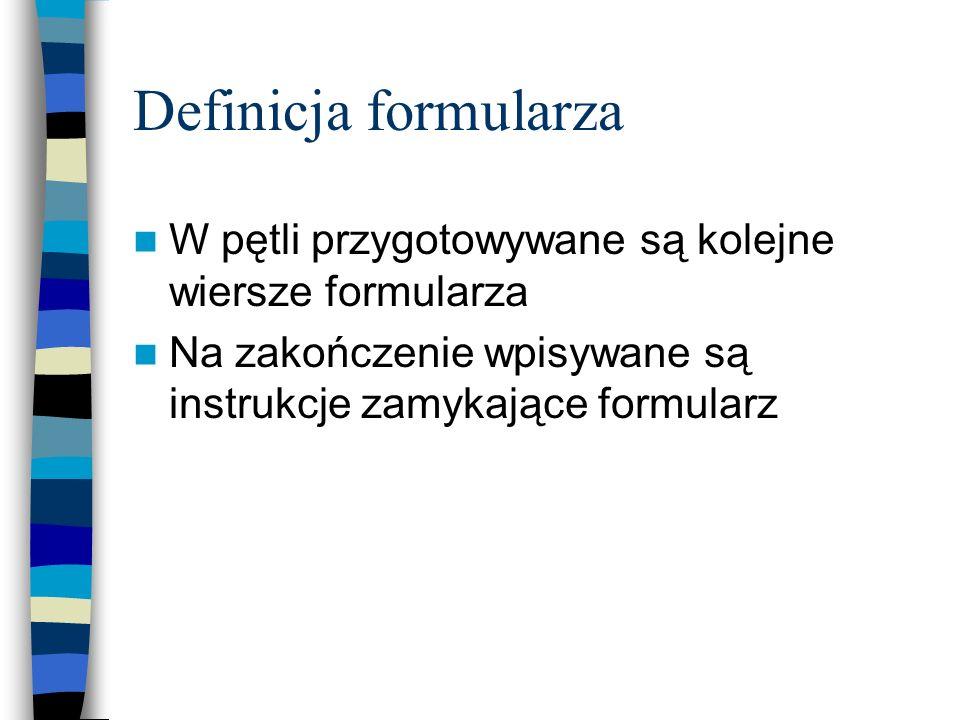Definicja formularza W pętli przygotowywane są kolejne wiersze formularza.