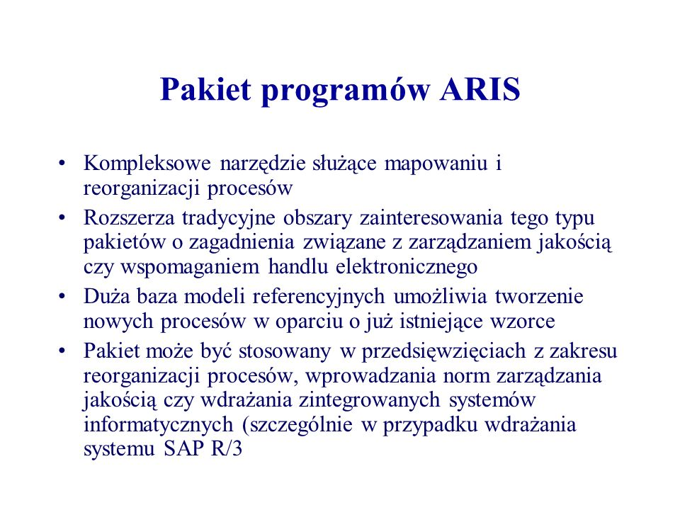 Pakiet programów ARISKompleksowe narzędzie służące mapowaniu i reorganizacji procesów.