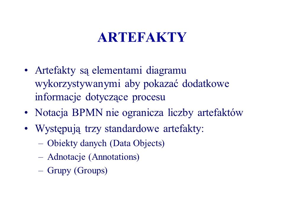 ARTEFAKTY Artefakty są elementami diagramu wykorzystywanymi aby pokazać dodatkowe informacje dotyczące procesu.