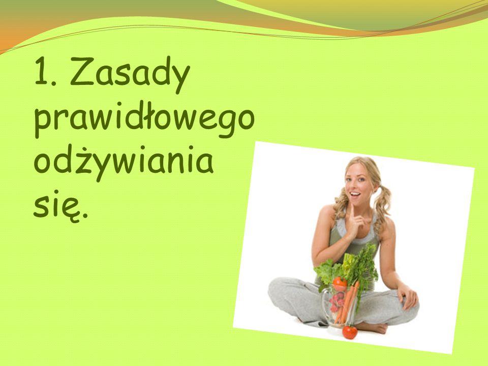 1. Zasady prawidłowego odżywiania się.