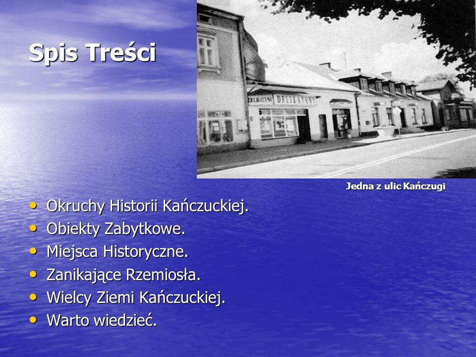 Spis Treści Okruchy Historii Kańczuckiej. Obiekty Zabytkowe.