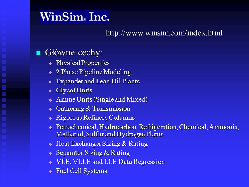 Główne cechy: http://www.winsim.com/index.html Physical Properties
