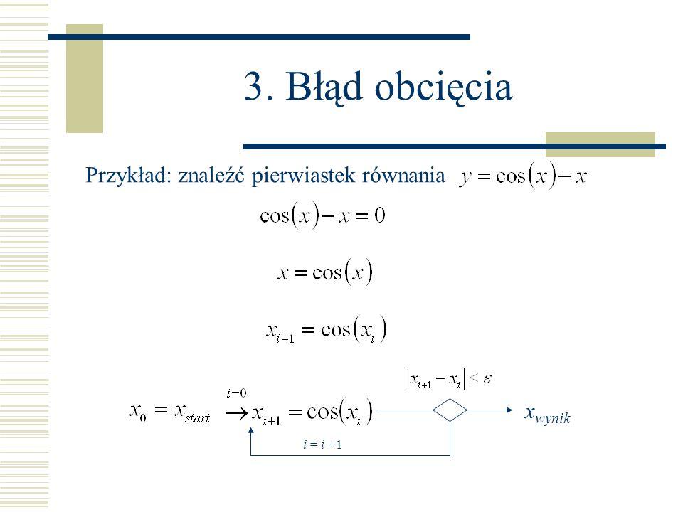 3. Błąd obcięcia Przykład: znaleźć pierwiastek równania xwynik