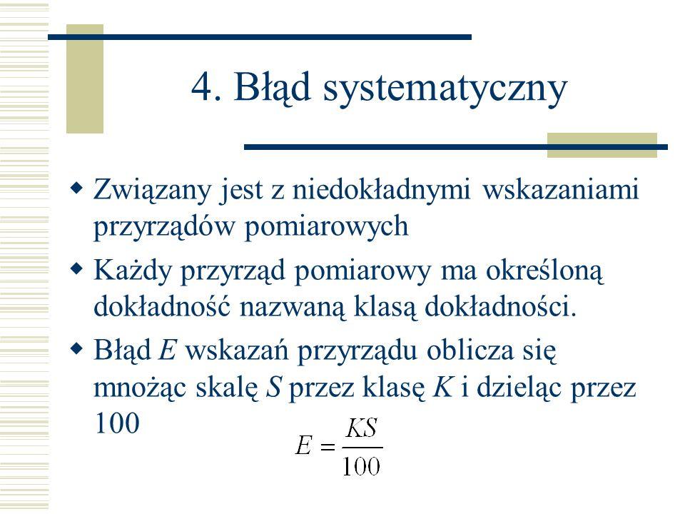 4. Błąd systematyczny Związany jest z niedokładnymi wskazaniami przyrządów pomiarowych.