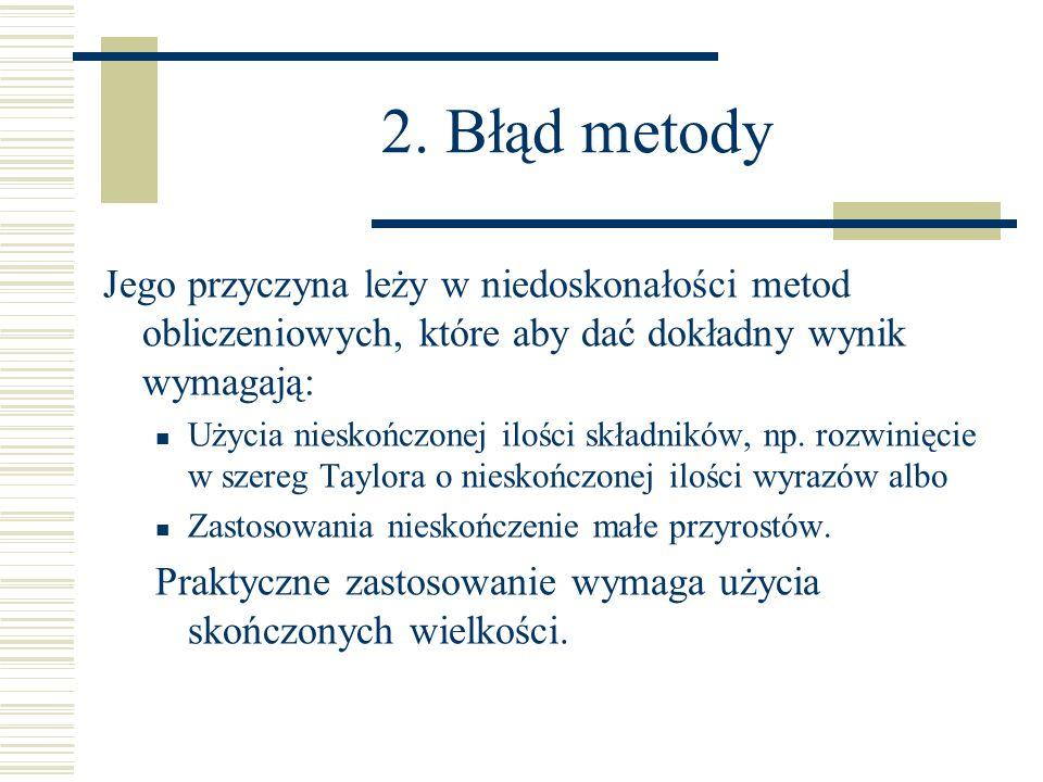 2. Błąd metody Jego przyczyna leży w niedoskonałości metod obliczeniowych, które aby dać dokładny wynik wymagają:
