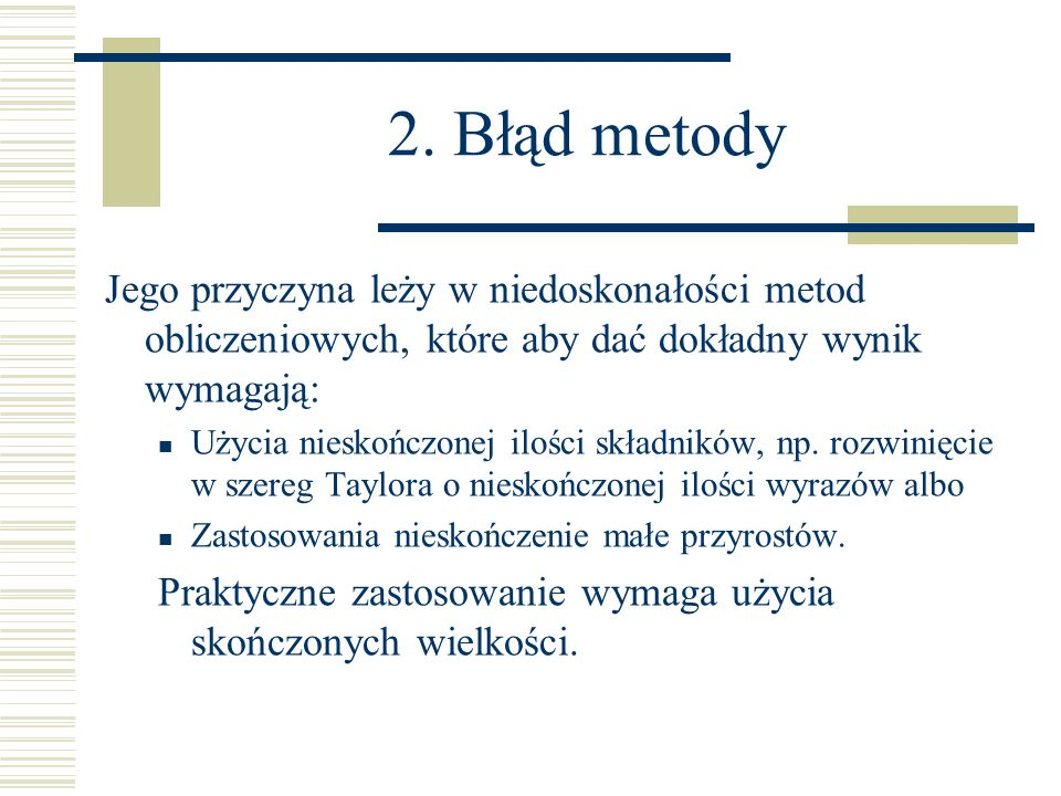 2. Błąd metodyJego przyczyna leży w niedoskonałości metod obliczeniowych, które aby dać dokładny wynik wymagają: