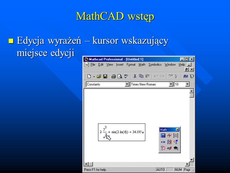 MathCAD wstęp Edycja wyrażeń – kursor wskazujący miejsce edycji 