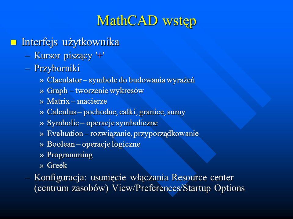 MathCAD wstęp Interfejs użytkownika Kursor piszący + Przyborniki