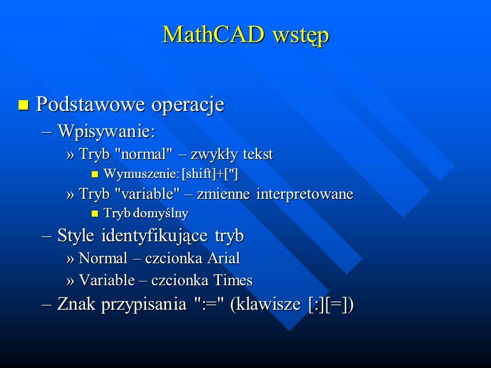 MathCAD wstęp Podstawowe operacje Wpisywanie: