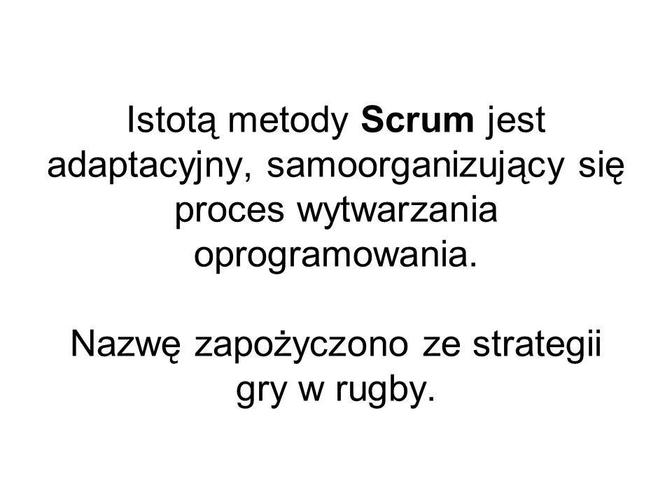 Istotą metody Scrum jest adaptacyjny, samoorganizujący się proces wytwarzania oprogramowania.