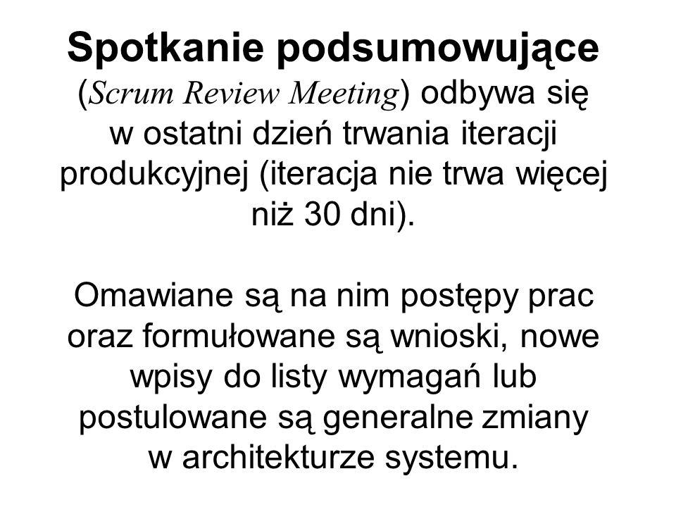 Spotkanie podsumowujące (Scrum Review Meeting) odbywa się w ostatni dzień trwania iteracji produkcyjnej (iteracja nie trwa więcej niż 30 dni).
