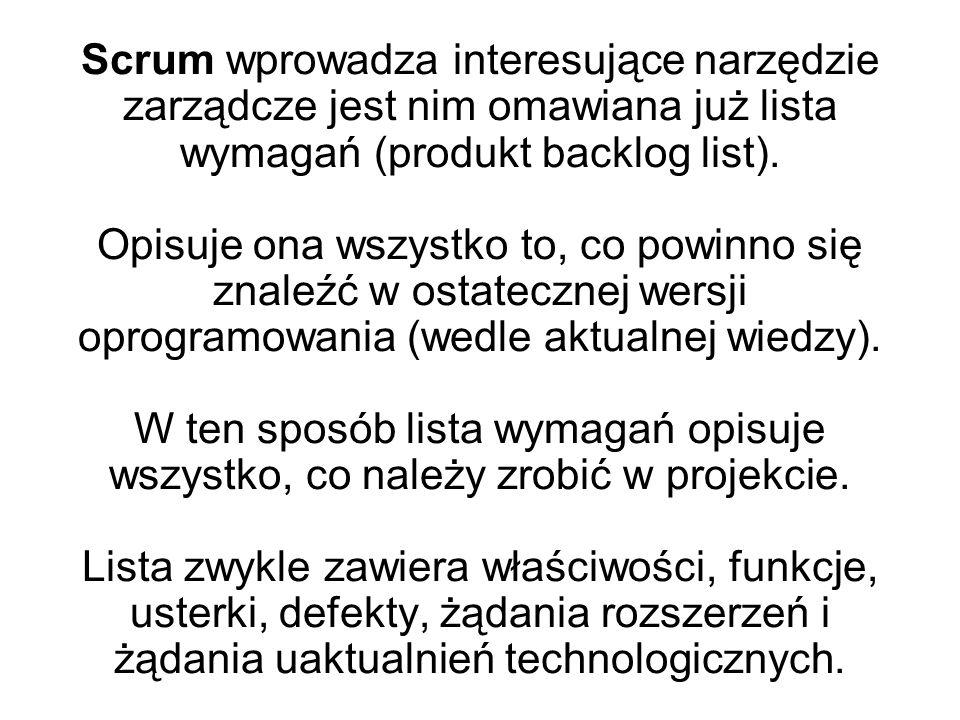 Scrum wprowadza interesujące narzędzie zarządcze jest nim omawiana już lista wymagań (produkt backlog list).