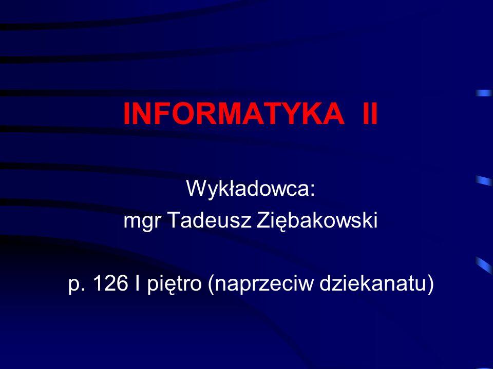 INFORMATYKA II Wykładowca: mgr Tadeusz Ziębakowski