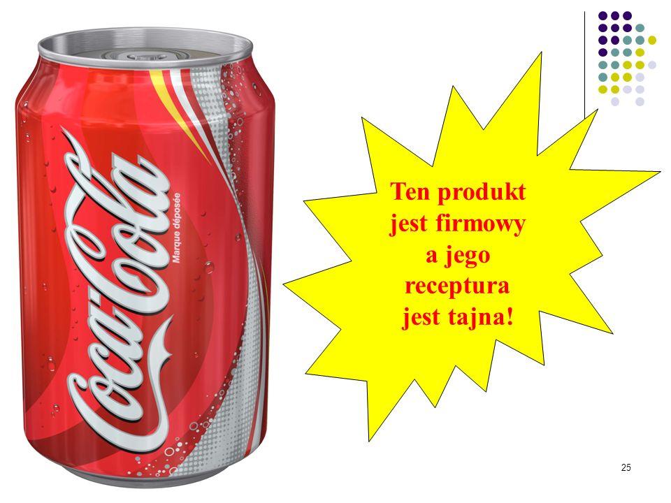 Ten produkt jest firmowy a jego receptura jest tajna!
