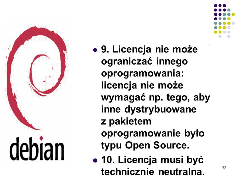 9. Licencja nie może ograniczać innego oprogramowania: licencja nie może wymagać np. tego, aby inne dystrybuowane z pakietem oprogramowanie było typu Open Source.