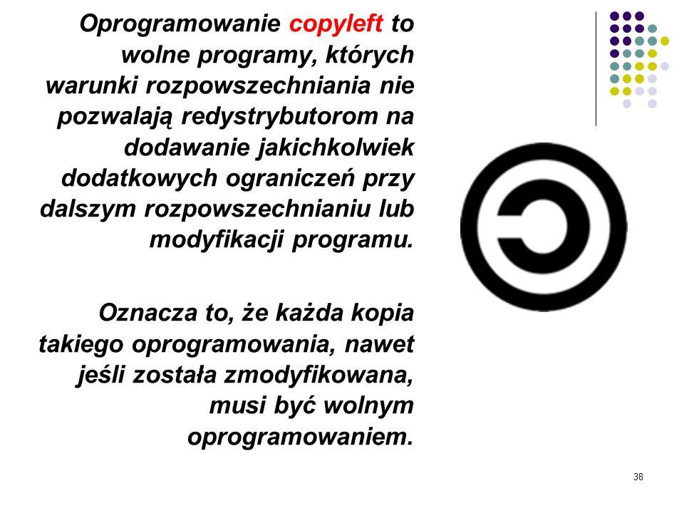 Oprogramowanie copyleft to wolne programy, których warunki rozpowszechniania nie pozwalają redystrybutorom na dodawanie jakichkolwiek dodatkowych ograniczeń przy dalszym rozpowszechnianiu lub modyfikacji programu.