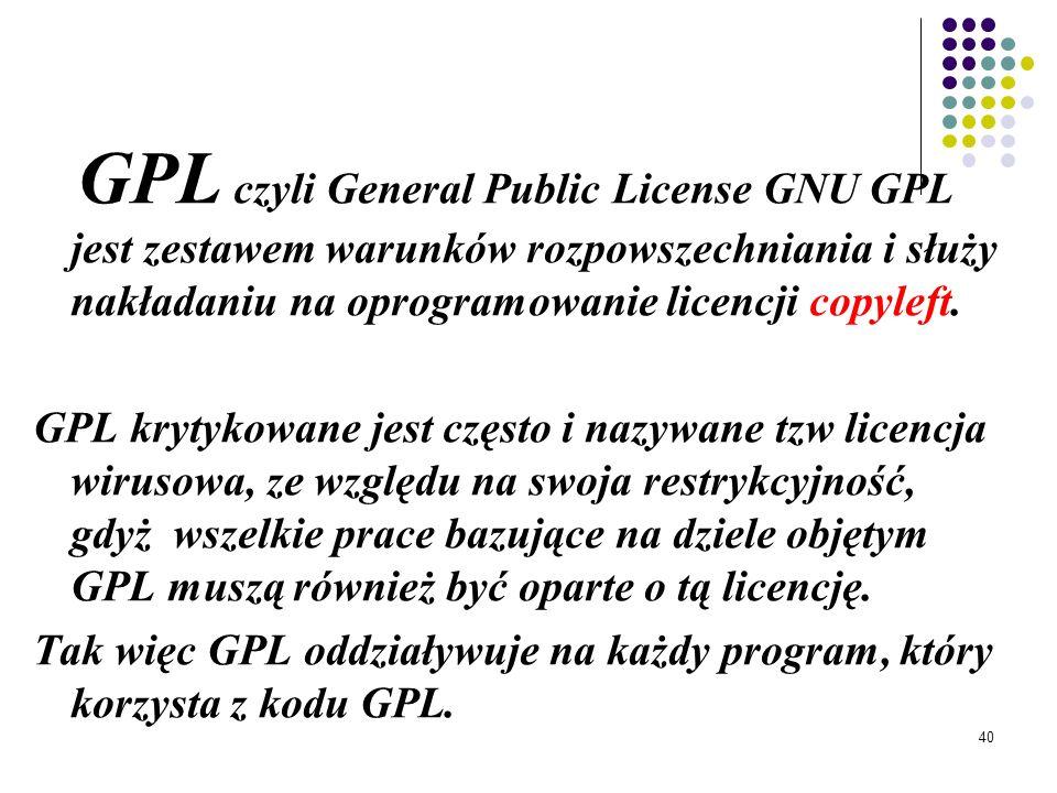 GPL czyli General Public License GNU GPL jest zestawem warunków rozpowszechniania i służy nakładaniu na oprogramowanie licencji copyleft.