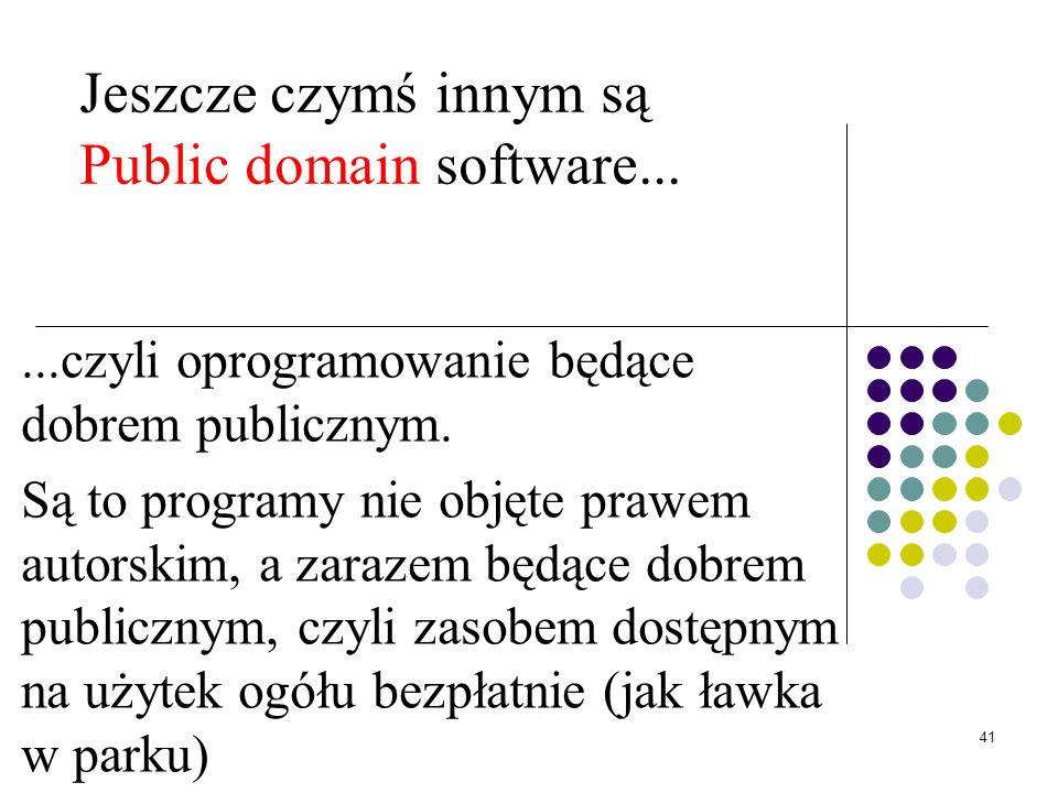 Jeszcze czymś innym są Public domain software...